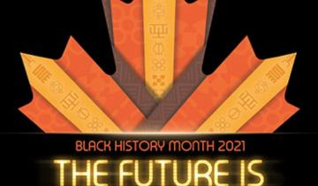 """A poster of a maple leaf with the words, """"Black History Month 2021, The Future Is Now"""""""